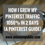 How I Grew My Pinterest Traffic 1056% in 2 Days (A Pinterest Guide) | #bloggingtips | mincerepublic.com